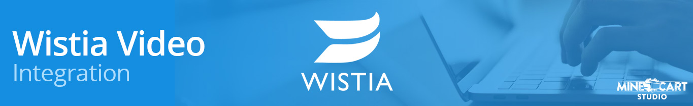 Wistia Integration | Mine Cart Studio